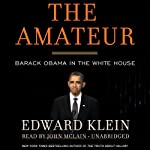 The Amateur: Barack Obama in the White House | Edward Klein