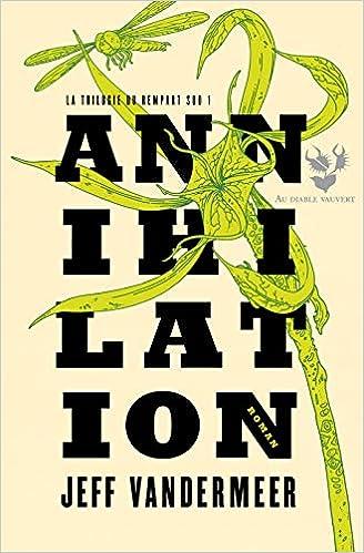 Amazon.fr - La trilogie du rempart sud, Tome 1 : Annihilation - VanderMeer,  Jeff, Goullet, Gilles - Livres