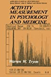 Activity Measurement in Psychology and Medicine, Tryon, Warren W., 1475790058