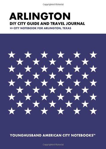 Read Online Arlington DIY City Guide and Travel Journal: City Notebook for Arlington, Texas ebook