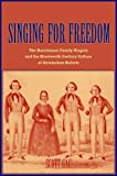 Singing for Freedom : The Hutchinson Family Singers and the Nineteenth-Century Culture of Reform, Gac, Scott, 0300111983