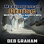 Mediterranean Cruise with the Cruise Addict's Wife | Deb Graham