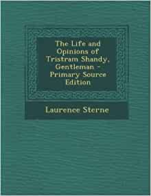 The Life and Opinions of Tristram Shandy, Gentleman by ...