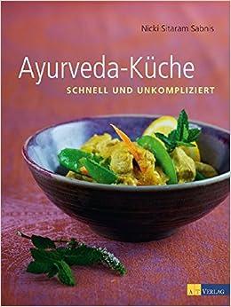 Ayurveda-Küche: schnell und umkompliziert: Amazon.de: Nicky ...