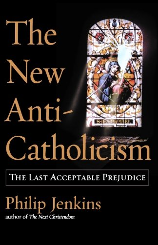 Read Online The New Anti-Catholicism: The Last Acceptable Prejudice ebook
