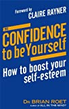 img - for The Confidence To Be Yourself: How to Boost Your Self-Esteem book / textbook / text book