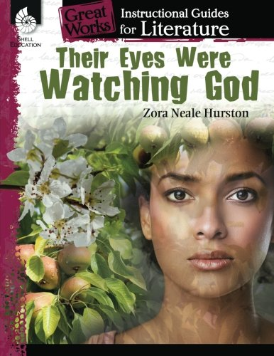 Their Eyes Were Watching God: An Instructional Guide for Literature - Novel Study Guide for High School Literature with Close Reading and Writing Activities (Great Works Classroom Resource) (Eyes Watching God)