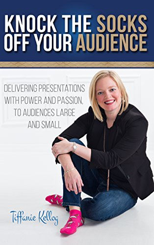 Download PDF Knock the Socks off your Audience - Delivering Presentations with Power and Passion, to Audiences Large and Small