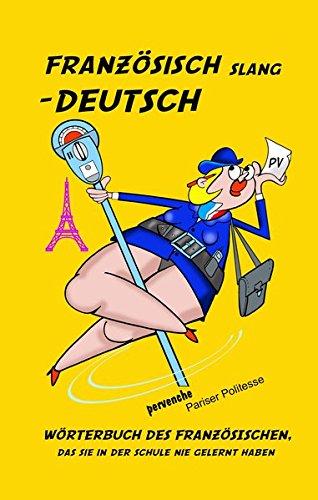 Französisch Slang   Deutsch  Wörterbuch Des Französischen Das Sie In Der Schule Nie Gelernt Haben.