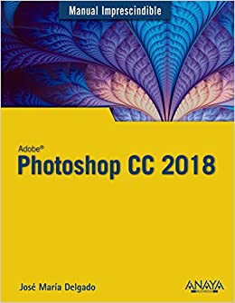 Photoshop CC 2018 (Manuales Imprescindibles): Amazon.es: José María Delgado: Libros