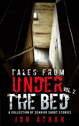 Tales From Under The Bed Vol. 2: A Collection of Scarier Short Stories (English Edition)