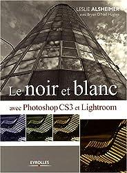 Le noir et blanc avec Photoshop CS3 et Lightroom