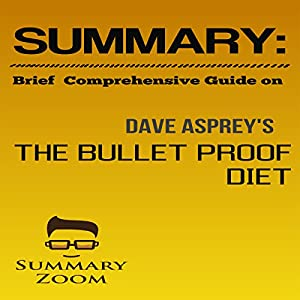 Summary: Brief Comprehensive Guide on The Bulletproof Diet: Lose up to a Pound a Day, Reclaim Energy and Focus, Upgrade Your Life Audiobook