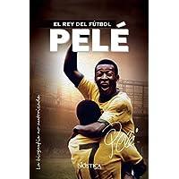 Pelé: El rey del fútbol (Spanish Edition)