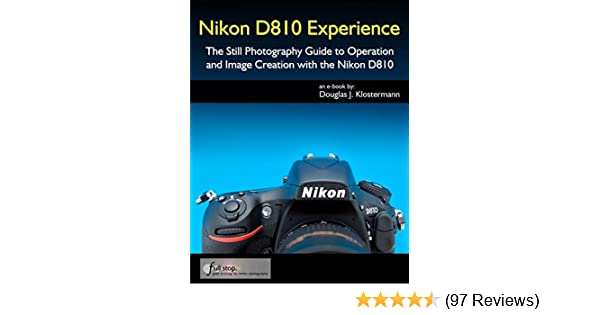 Nikon D810 Experience - The Still Photography Guide to Operation and Image  Creation with the Nikon D810