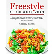 Freestyle Cookbook 2019: Super Simple Tasty WW Freestyle Low Points Recipes to Lose Weight Fast and Never Let It Back, Be Slim and Beautiful, and Have a Happy Life