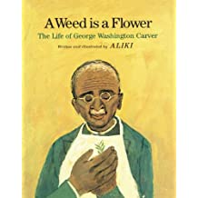A Weed Is a Flower: The Life of George Washington Carver
