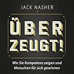 Überzeugt! Wie Sie Kompetenz zeigen und Menschen für sich gewinnen | Jack Nasher
