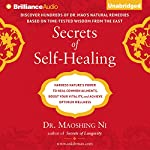 Secrets of Self-Healing: Harness Nature's Power to Heal Common Ailments, Boost Your Vitality, and Achieve Optimum Wellness  | Dr. Maoshing Ni