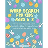 Word Search for Kids Ages 6-8: 50 Fun and Educational Easter Themed Word Search Puzzles To Keep Your Child Entertained For Hours (Large Print Activity Book For Kids)