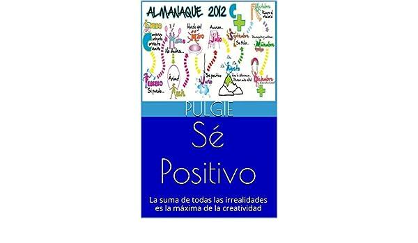 Sé Positivo: La suma de todas las irrealidades es la máxima de la creatividad