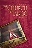 The Church of Tango: A Memoir (DEATH DANCE DESTINY MEMOIR TRILOGY Book 2)