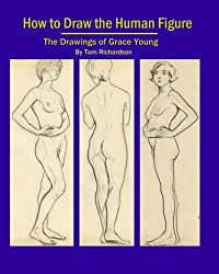 How To Draw The Human Figure: The Drawings Of Grace Young