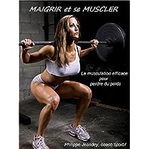 MAIGRIR et se MUSCLER: La musculation efficace pour perdre du poids (French Edition)