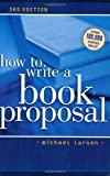 How to Write a Book Proposal, Michael Larsen, 1582972516