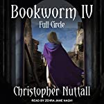 Bookworm IV: Full Circle: Bookworm Series, Book 4 | Christopher Nuttall