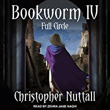 Bookworm IV: Full Circle: Bookworm Series, Book 4 Audiobook by Christopher Nuttall Narrated by Zehra Jane Naqvi