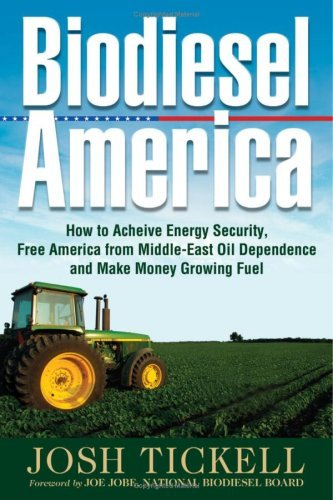 By Josh Tickell - Biodiesel America: How to Achieve Energy Security, Free America f (2006-03-15) [Hardcover]