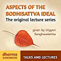 Aspects of the Bodhisattva Ideal: The Original Lecture Series Speech by  Sangharakshita Narrated by  Sangharakshita