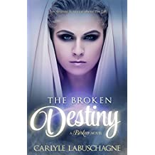 The Broken Destiny (The Broken Trilogy Book 1)