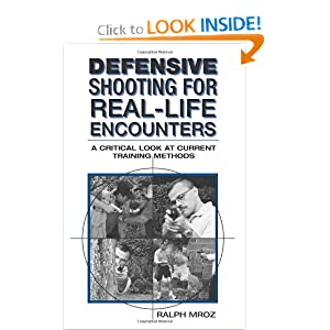 Defensive Shooting For Real-life Encounters: A Critical Look At Current Training Methods Ralph Mroz