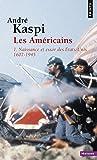 Les Américains. 1. Naissance et essor des États-Unis (1607-1945)
