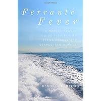 Ferrante Fever: A Tour of Naples Inspired by Elena Ferrante's Neapolitan Novels (Feast On History)