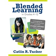 Blended Learning in Grades 4–12: Leveraging the Power of Technology to Create Student-Centered Classrooms (Corwin Teaching Essentials)