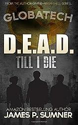 D.E.A.D. Till I Die: An Action Thriller (GlobaTech) (Volume 1)