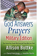 God Answers Prayers--Military Edition: True Stories from People Who Serve and Those Who Love Them Kindle Edition