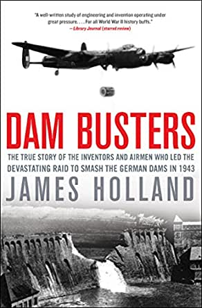 Dam Busters: The True Story of the Inventors and Airmen Who Led ...