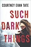 Such Dark Things: A Novel of Psychological Suspense by  Courtney Evan Tate in stock, buy online here