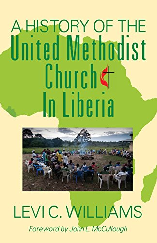 A History of the United Methodist Church in Liberia by Outskirts Press