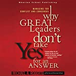 Why Great Leaders Don't Take Yes for an Answer | Michael A. Roberto