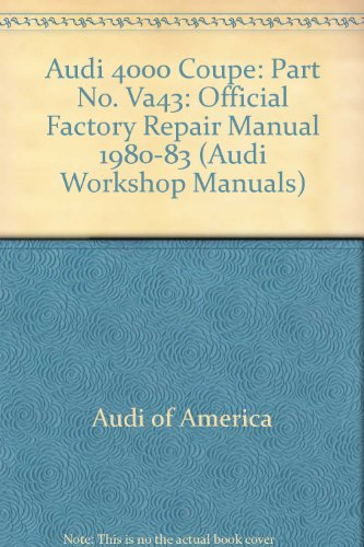 Audi 4000/Coupe Official Factory Repair Manual 1980, 1981, 1982, 1983 Gasoline, Diesel, and Turbo-Diesel (Audi service ()