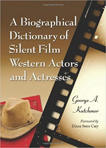 Amazon Com A Biographical Dictionary Of Silent Film Western Actors And Actresses 9780786446933 Katchmer George A Books