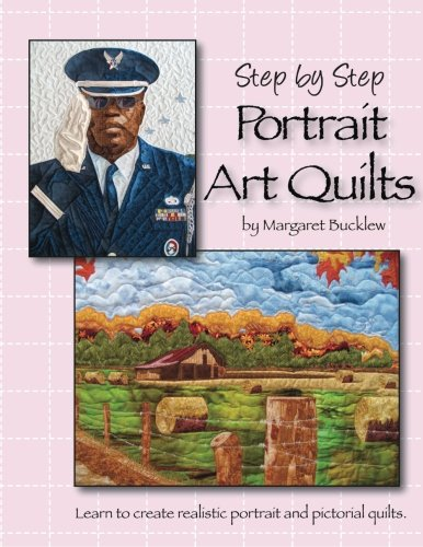 (Step by Step Portrait Art Quilts: Learn to Create Realistic Portrait and Pictorial Quilts)