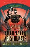 The Rise of the Automated Aristocrats: The Burton & Swinburne Adventures (Burton & Swinburne 6)