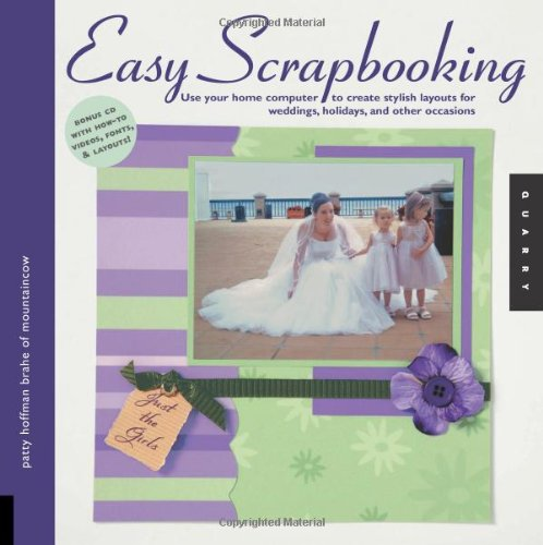 Download Easy Scrapbooking: Use Your Home Computer to Create Stylish Layouts for Weddings, Holidays and Other Occasions (Quarry Book) ebook