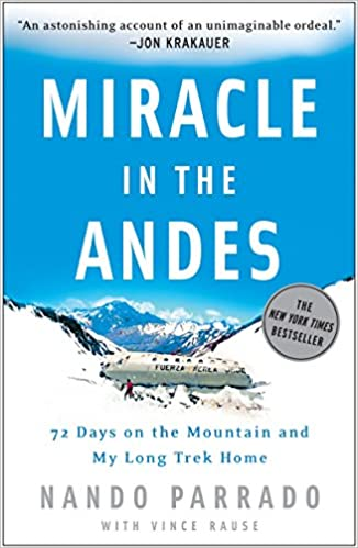 Miracle in the Andes 72 Days on the Mountain and My Long Trek Home